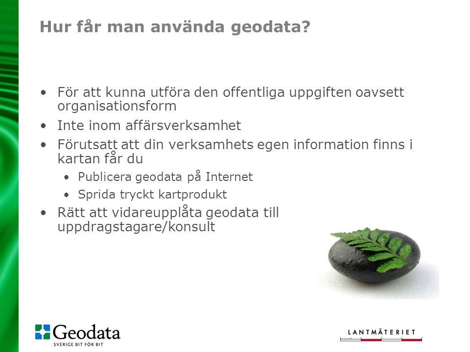 Hur får man använda geodata? För att kunna utföra den offentliga uppgiften oavsett organisationsform Inte inom affärsverksamhet Förutsatt att din verk