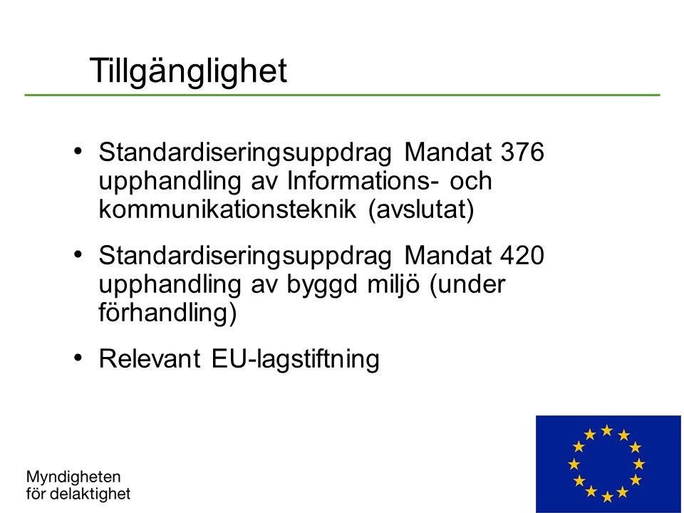 Tillgänglighet Standardiseringsuppdrag Mandat 376 upphandling av Informations- och kommunikationsteknik (avslutat) Standardiseringsuppdrag Mandat 420 upphandling av byggd miljö (under förhandling) Relevant EU-lagstiftning