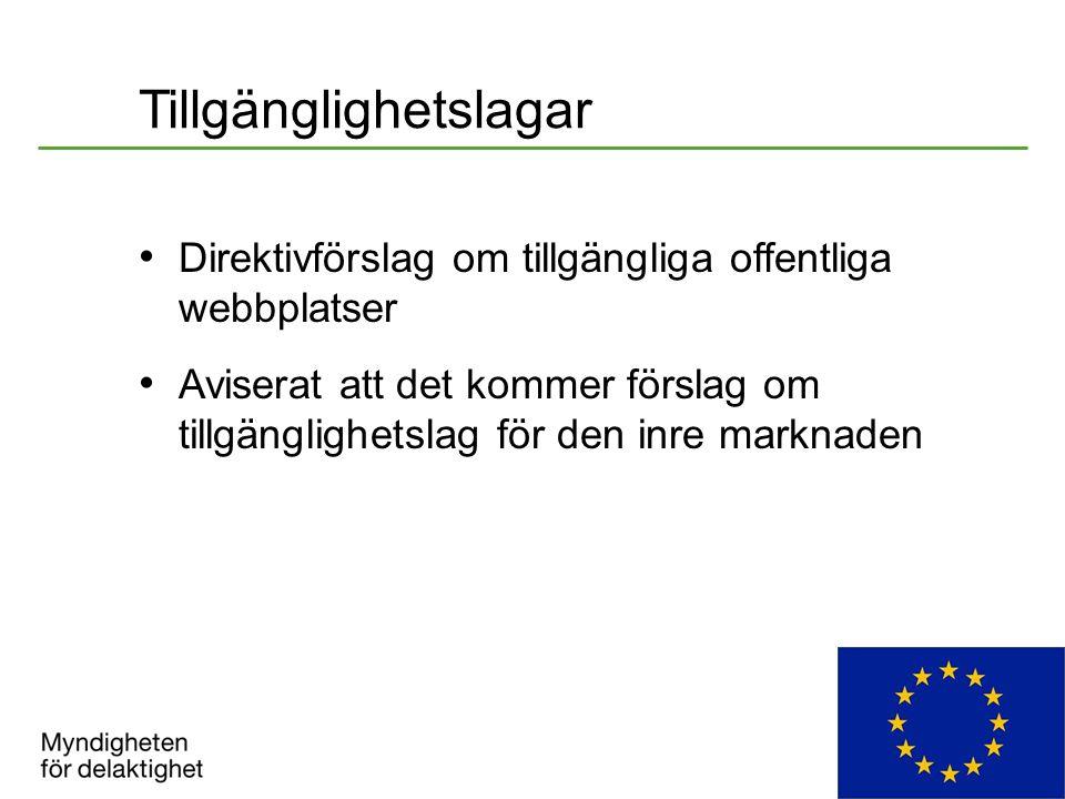 Tillgänglighetslagar Direktivförslag om tillgängliga offentliga webbplatser Aviserat att det kommer förslag om tillgänglighetslag för den inre marknaden