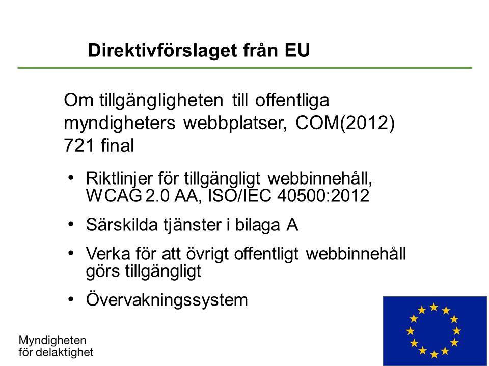 Om tillgängligheten till offentliga myndigheters webbplatser, COM(2012) 721 final Riktlinjer för tillgängligt webbinnehåll, WCAG 2.0 AA, ISO/IEC 40500:2012 Särskilda tjänster i bilaga A Verka för att övrigt offentligt webbinnehåll görs tillgängligt Övervakningssystem Direktivförslaget från EU