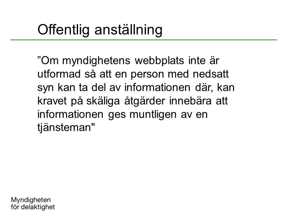 Offentlig anställning Om myndighetens webbplats inte är utformad så att en person med nedsatt syn kan ta del av informationen där, kan kravet på skäliga åtgärder innebära att informationen ges muntligen av en tjänsteman