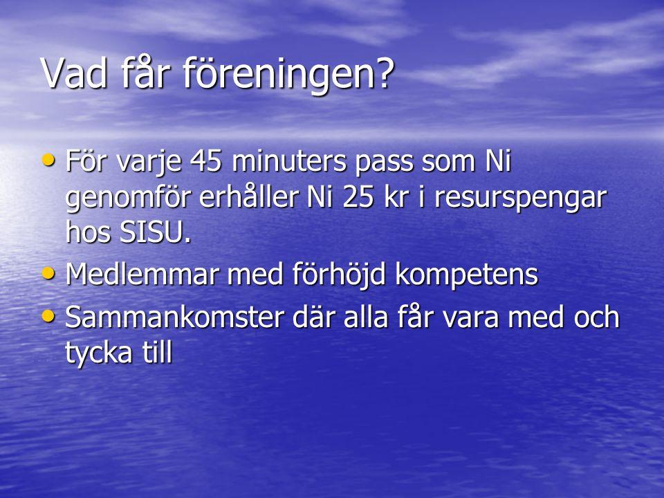 Vad får föreningen? För varje 45 minuters pass som Ni genomför erhåller Ni 25 kr i resurspengar hos SISU. För varje 45 minuters pass som Ni genomför e