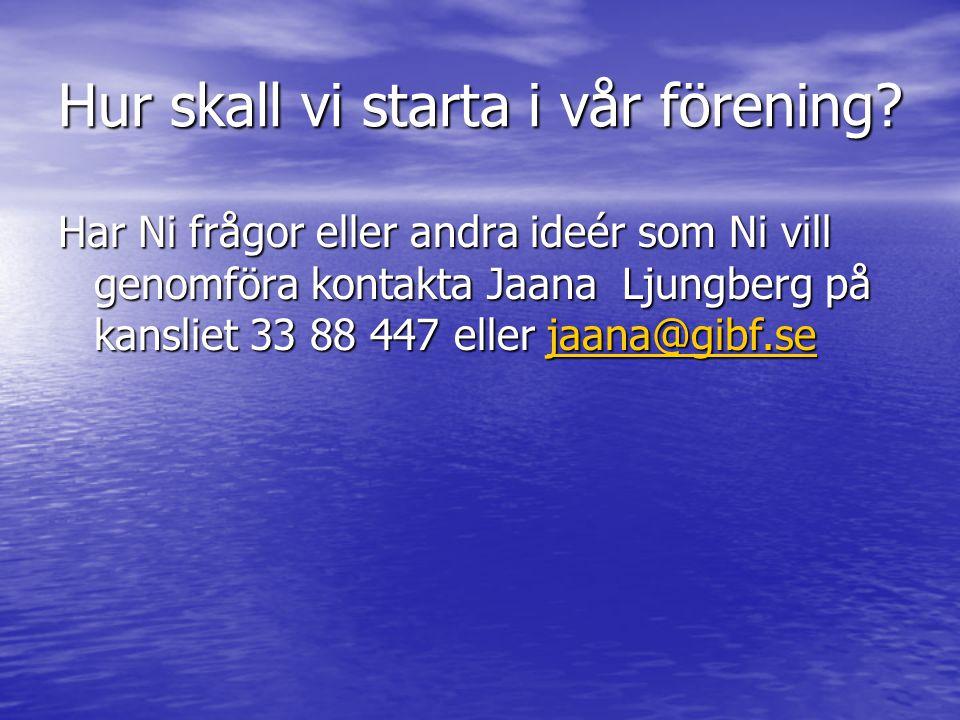 Hur skall vi starta i vår förening? Har Ni frågor eller andra ideér som Ni vill genomföra kontakta Jaana Ljungberg på kansliet 33 88 447 eller jaana@g