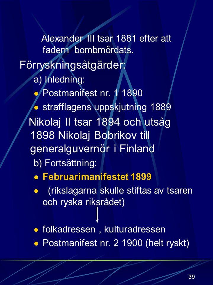 38 Författningskamp- ens tid Ofärdsåren 1899-1905 Bakgrund Storpolitiska läget Tysklands hot randländernas opålitlighet Ryska läget Petersburgs öppna