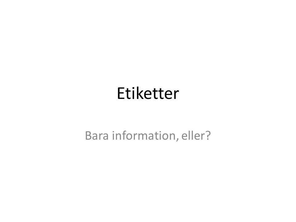 Etiketter Bara information, eller?