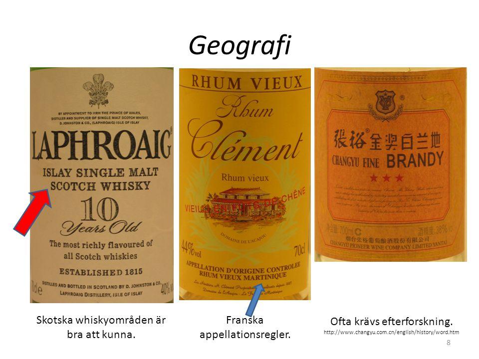 Geografi Skotska whiskyområden är bra att kunna. Franska appellationsregler. Ofta krävs efterforskning. http://www.changyu.com.cn/english/history/word