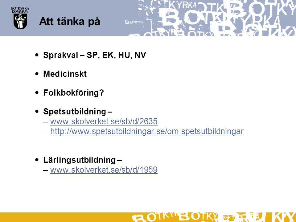 Att tänka på Språkval – SP, EK, HU, NV Medicinskt Folkbokföring? Spetsutbildning – –www.skolverket.se/sb/d/2635www.skolverket.se/sb/d/2635 –http://www