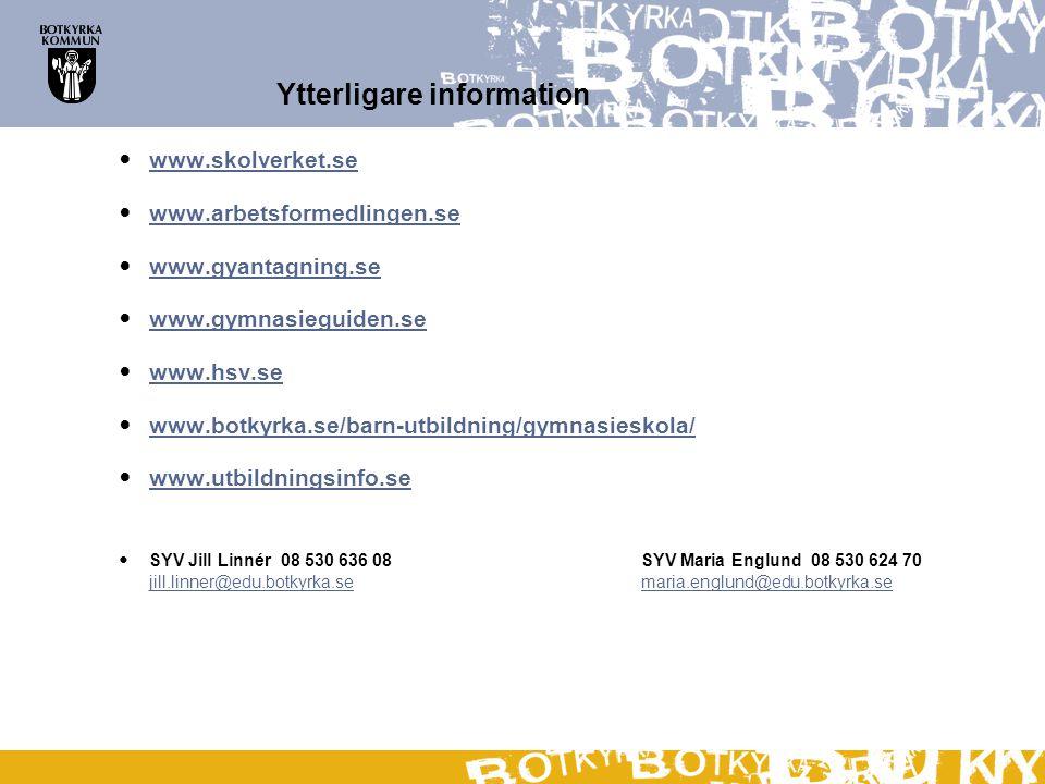 Ytterligare information www.skolverket.se www.arbetsformedlingen.se www.gyantagning.se www.gymnasieguiden.se www.hsv.se www.botkyrka.se/barn-utbildnin