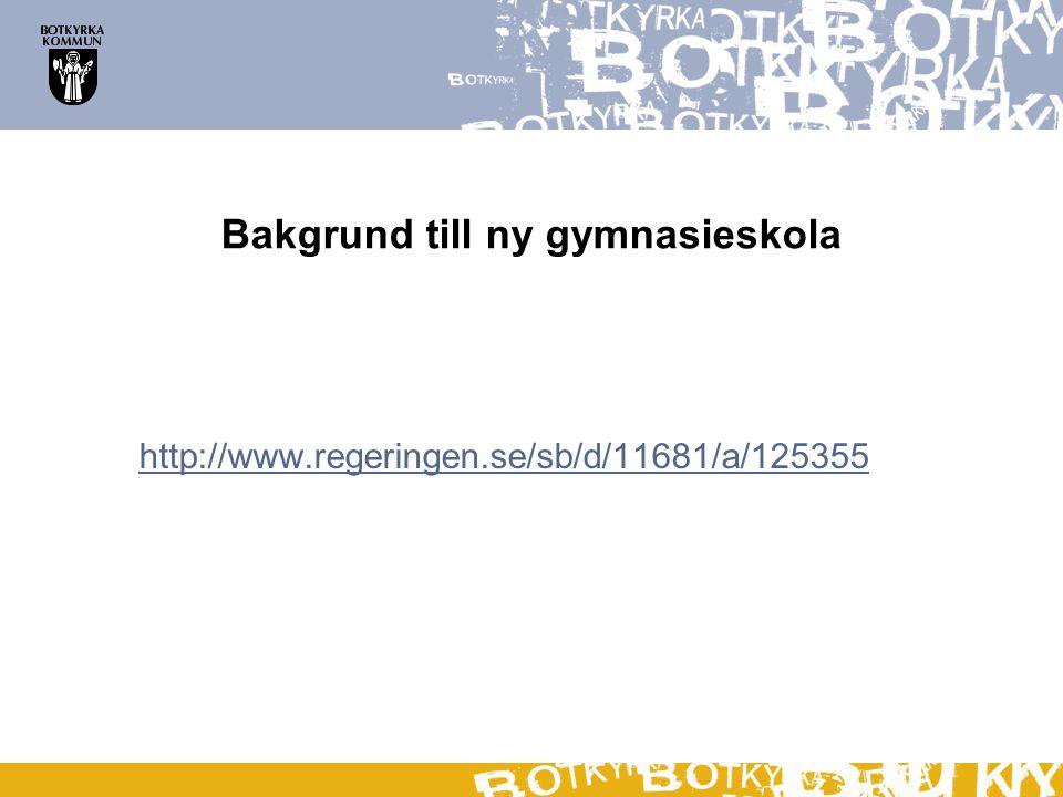 Bakgrund till ny gymnasieskola http://www.regeringen.se/sb/d/11681/a/125355