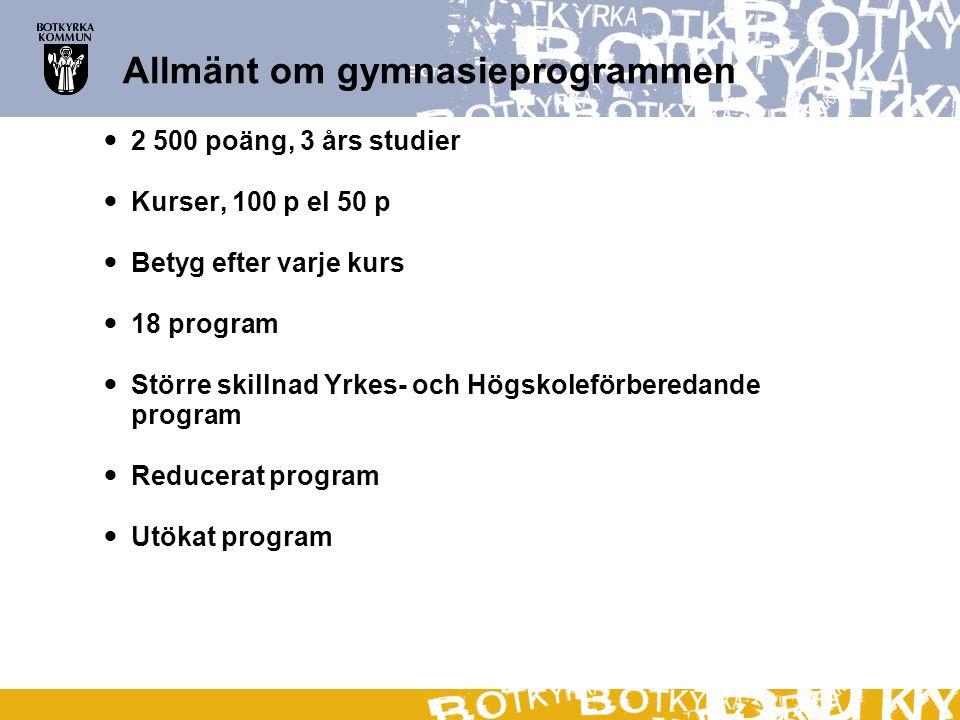 Allmänt om gymnasieprogrammen 2 500 poäng, 3 års studier Kurser, 100 p el 50 p Betyg efter varje kurs 18 program Större skillnad Yrkes- och Högskolefö
