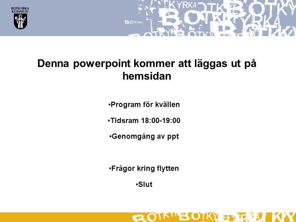 Denna powerpoint kommer att läggas ut på hemsidan Program för kvällen Tidsram 18:00-19:00 Genomgång av ppt Frågor kring flytten Slut