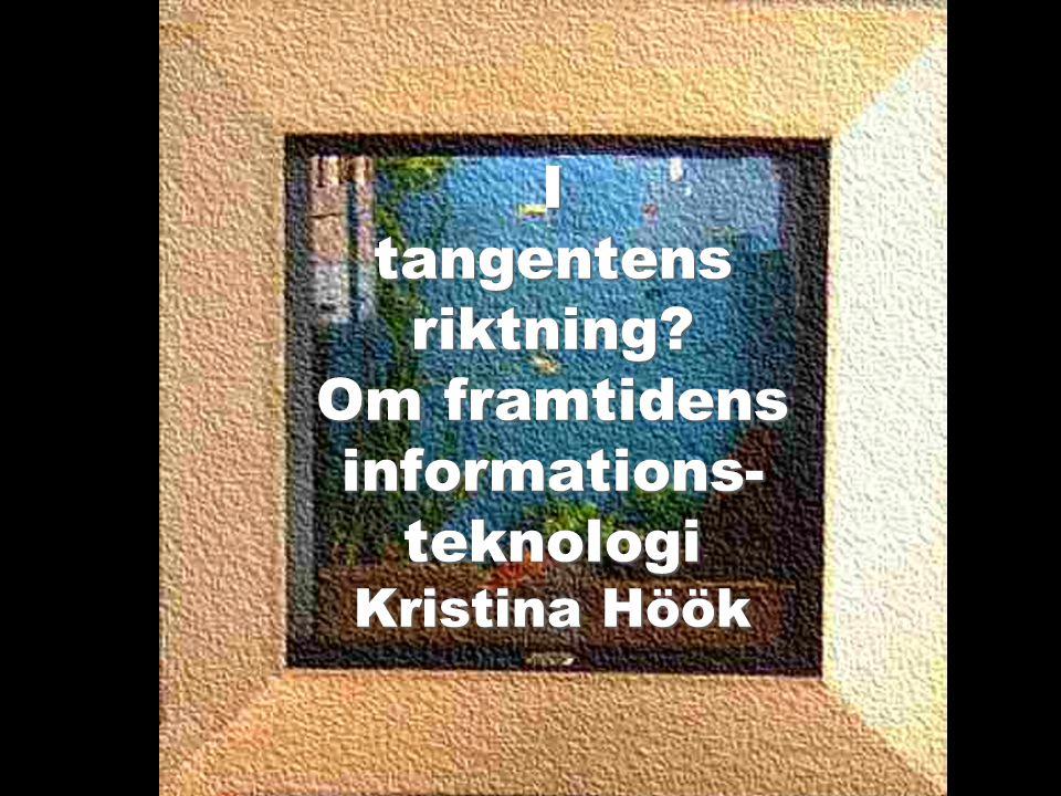  Swedish Institute of Computer Science  100 forskare  Kista/Uppsala/Västerås/Göteborg  Finansierat av industri och stat  7 laboratorier  Kristina Höök: Fil Dr Docent Lab- chef HUMLE
