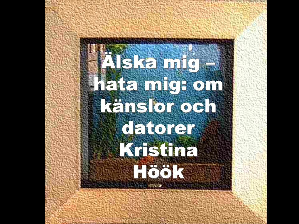 Älska mig – hata mig: om känslor och datorer Kristina Höök