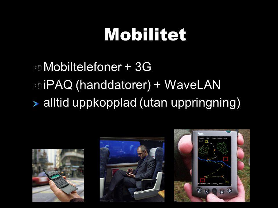 Mobilitet  Mobiltelefoner + 3G  iPAQ (handdatorer) + WaveLAN alltid uppkopplad (utan uppringning)