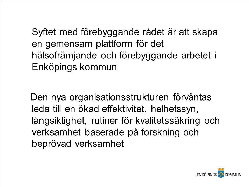 Syftet med förebyggande rådet är att skapa en gemensam plattform för det hälsofrämjande och förebyggande arbetet i Enköpings kommun Den nya organisati