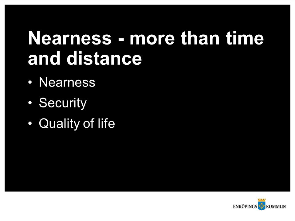 Nearness - more than time and distance Nearness Security Quality of life