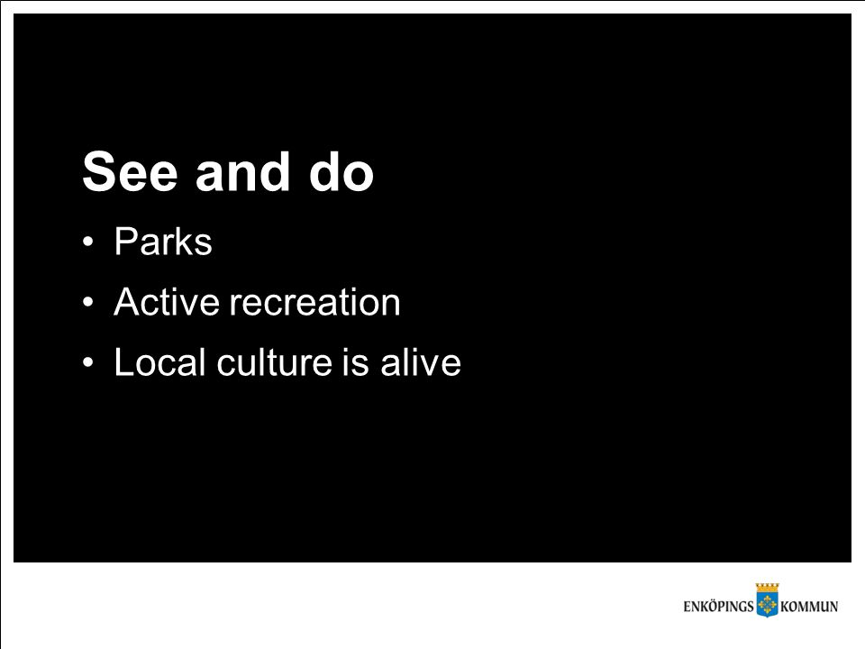 See and do Parks Active recreation Local culture is alive