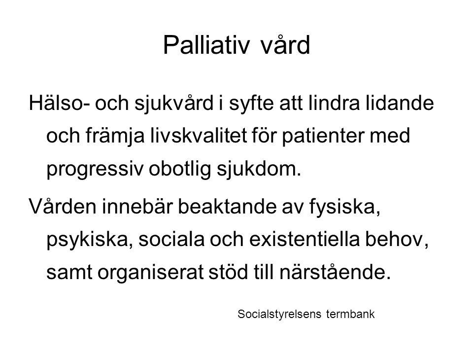 Palliativ vård Hälso- och sjukvård i syfte att lindra lidande och främja livskvalitet för patienter med progressiv obotlig sjukdom. Vården innebär bea