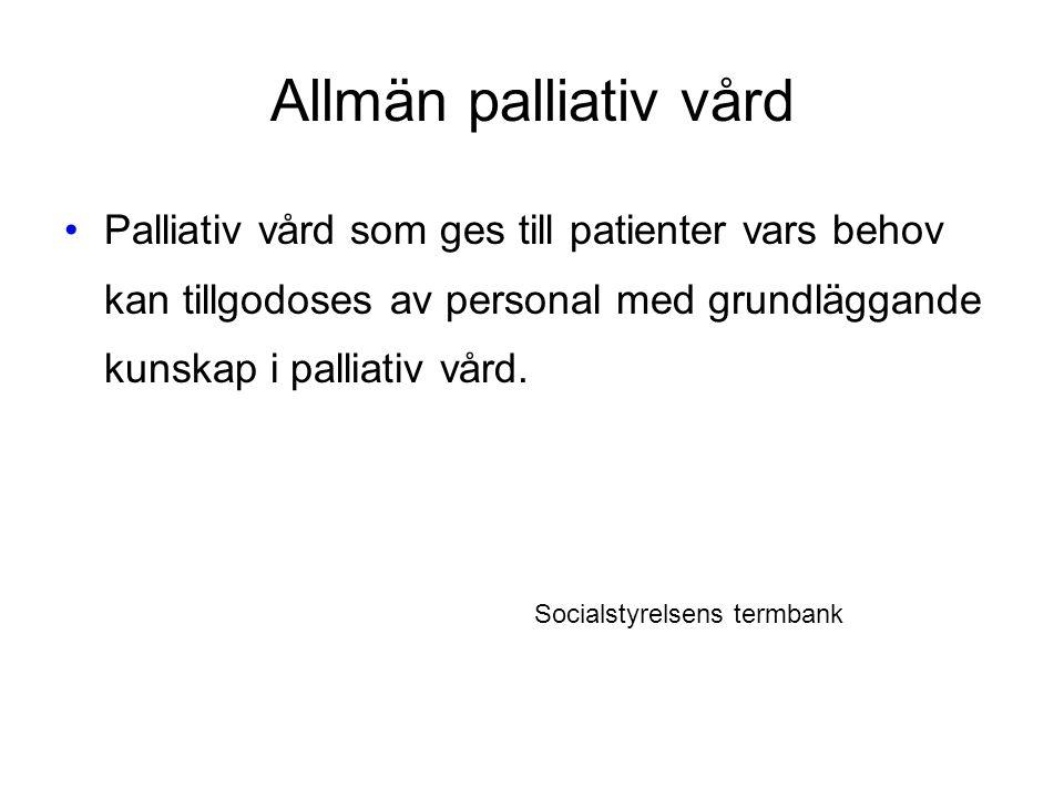 Allmän palliativ vård Palliativ vård som ges till patienter vars behov kan tillgodoses av personal med grundläggande kunskap i palliativ vård. Socials