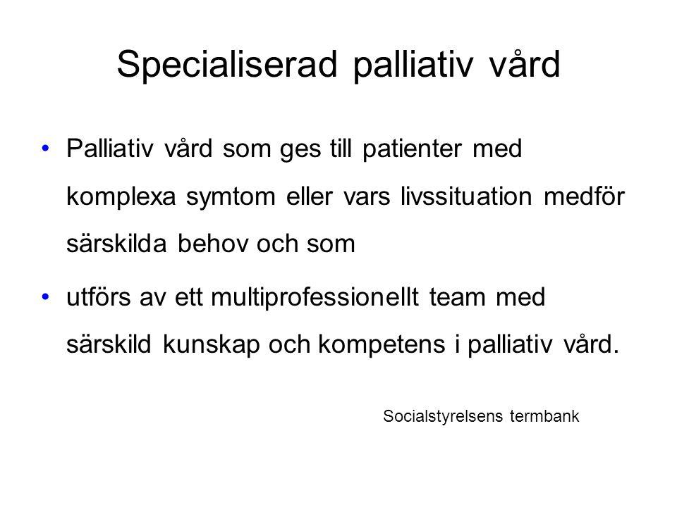 Specialiserad palliativ vård Palliativ vård som ges till patienter med komplexa symtom eller vars livssituation medför särskilda behov och som utförs av ett multiprofessionellt team med särskild kunskap och kompetens i palliativ vård.