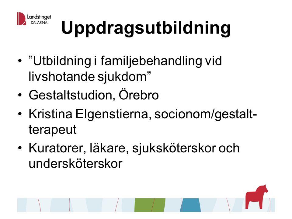 Uppdragsutbildning Utbildning i familjebehandling vid livshotande sjukdom Gestaltstudion, Örebro Kristina Elgenstierna, socionom/gestalt- terapeut Kuratorer, läkare, sjuksköterskor och undersköterskor