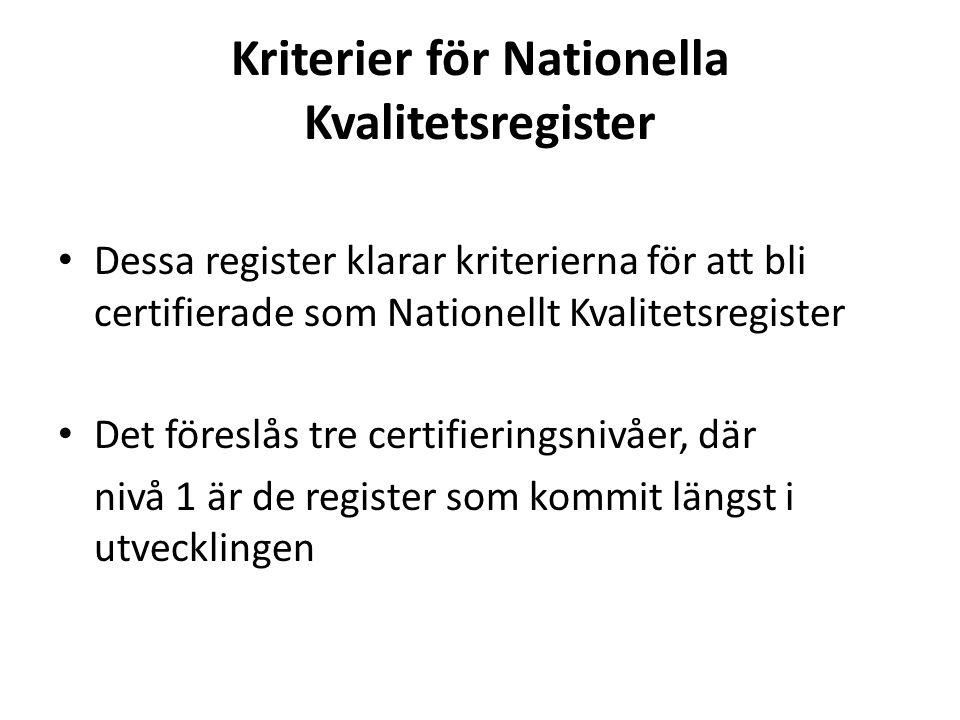 Kriterier för Nationella Kvalitetsregister Dessa register klarar kriterierna för att bli certifierade som Nationellt Kvalitetsregister Det föreslås tr