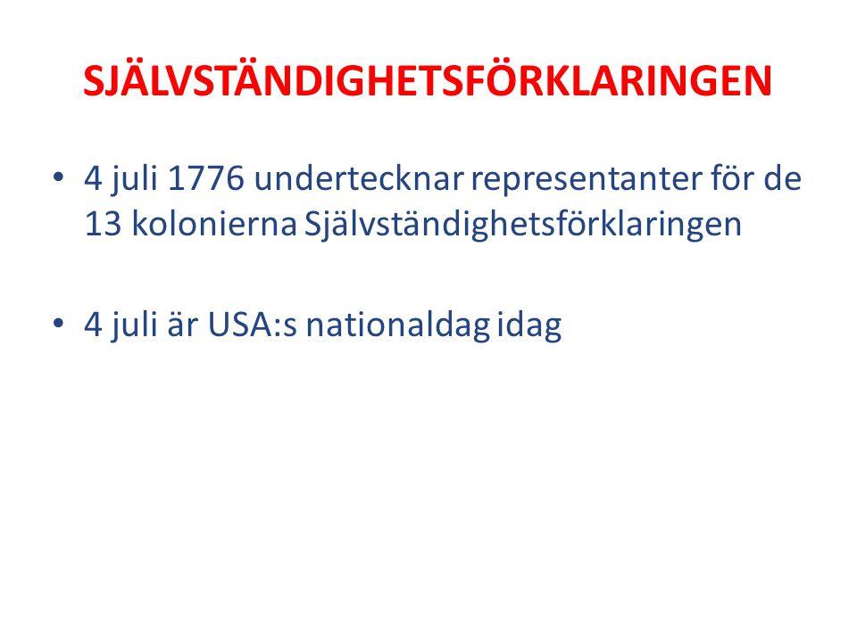 SJÄLVSTÄNDIGHETSFÖRKLARINGEN 4 juli 1776 undertecknar representanter för de 13 kolonierna Självständighetsförklaringen 4 juli är USA:s nationaldag ida