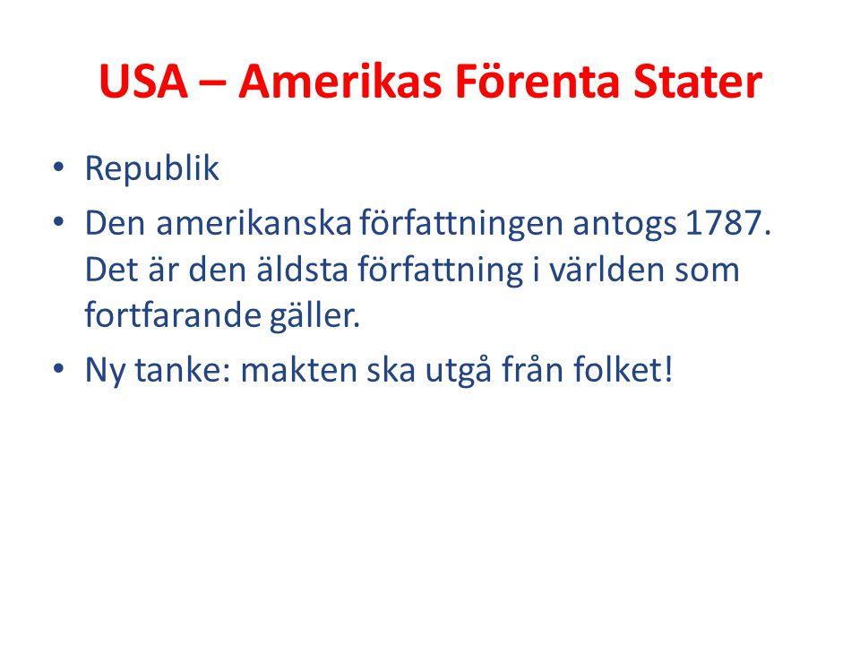 USA – Amerikas Förenta Stater Republik Den amerikanska författningen antogs 1787. Det är den äldsta författning i världen som fortfarande gäller. Ny t