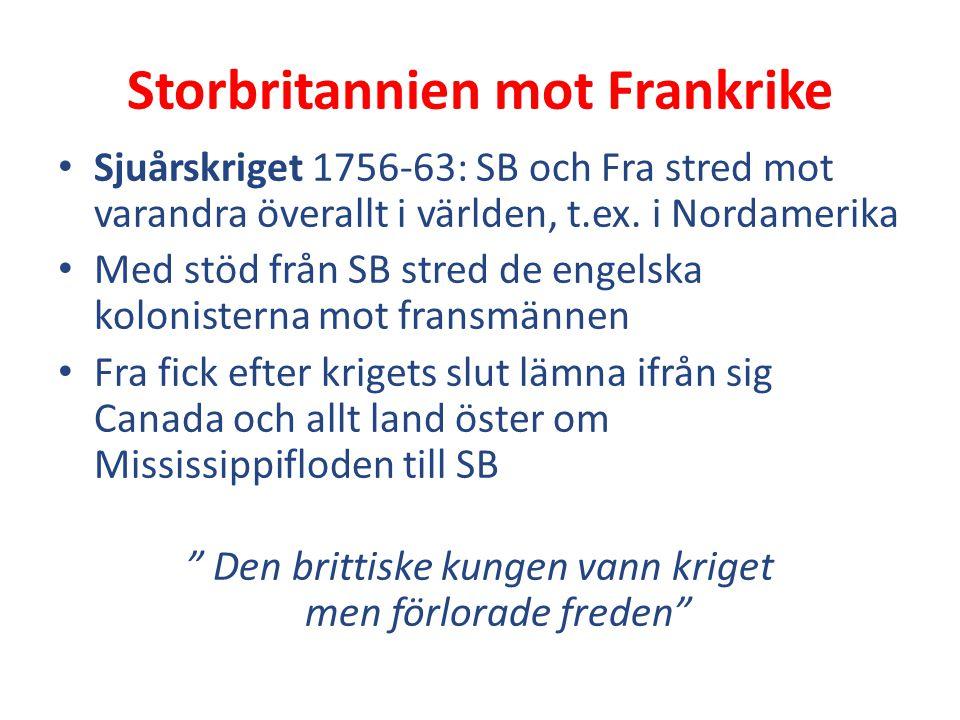 Storbritannien mot Frankrike Sjuårskriget 1756-63: SB och Fra stred mot varandra överallt i världen, t.ex. i Nordamerika Med stöd från SB stred de eng