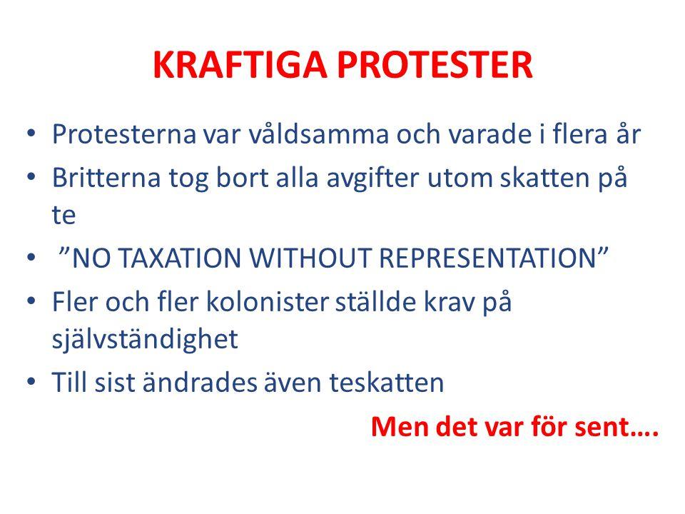 """KRAFTIGA PROTESTER Protesterna var våldsamma och varade i flera år Britterna tog bort alla avgifter utom skatten på te """"NO TAXATION WITHOUT REPRESENTA"""