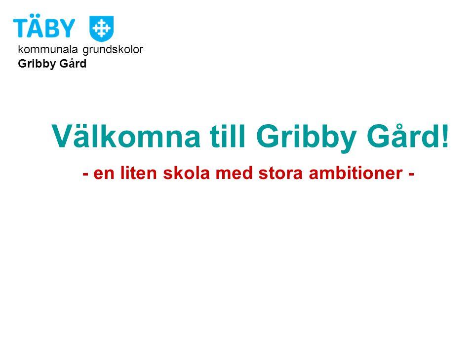 kommunala grundskolor Gribby Gård Välkomna till Gribby Gård! - en liten skola med stora ambitioner -