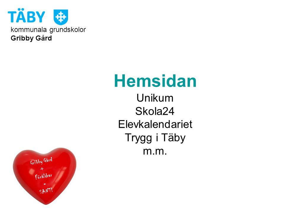 kommunala grundskolor Gribby Gård Hemsidan Unikum Skola24 Elevkalendariet Trygg i Täby m.m. Gribby Gård + Föräldrar = SANT!