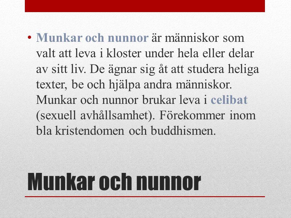 Munkar och nunnor Munkar och nunnor är människor som valt att leva i kloster under hela eller delar av sitt liv. De ägnar sig åt att studera heliga te