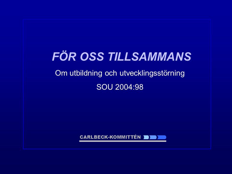 FÖR OSS TILLSAMMANS Om utbildning och utvecklingsstörning SOU 2004:98 CARLBECK-KOMMITTÉN