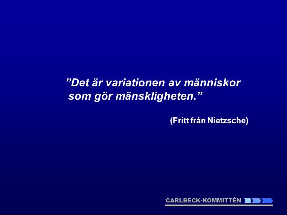 CARLBECK-KOMMITTÉN Det är variationen av människor som gör mänskligheten. (Fritt från Nietzsche)