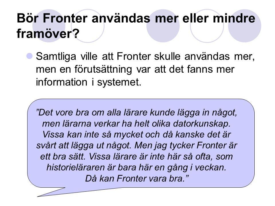 Bör Fronter användas mer eller mindre framöver? Samtliga ville att Fronter skulle användas mer, men en förutsättning var att det fanns mer information