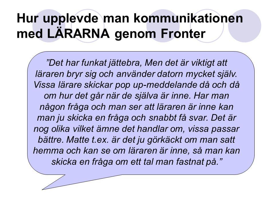 """Hur upplevde man kommunikationen med LÄRARNA genom Fronter """"Det har funkat jättebra, Men det är viktigt att läraren bryr sig och använder datorn mycke"""