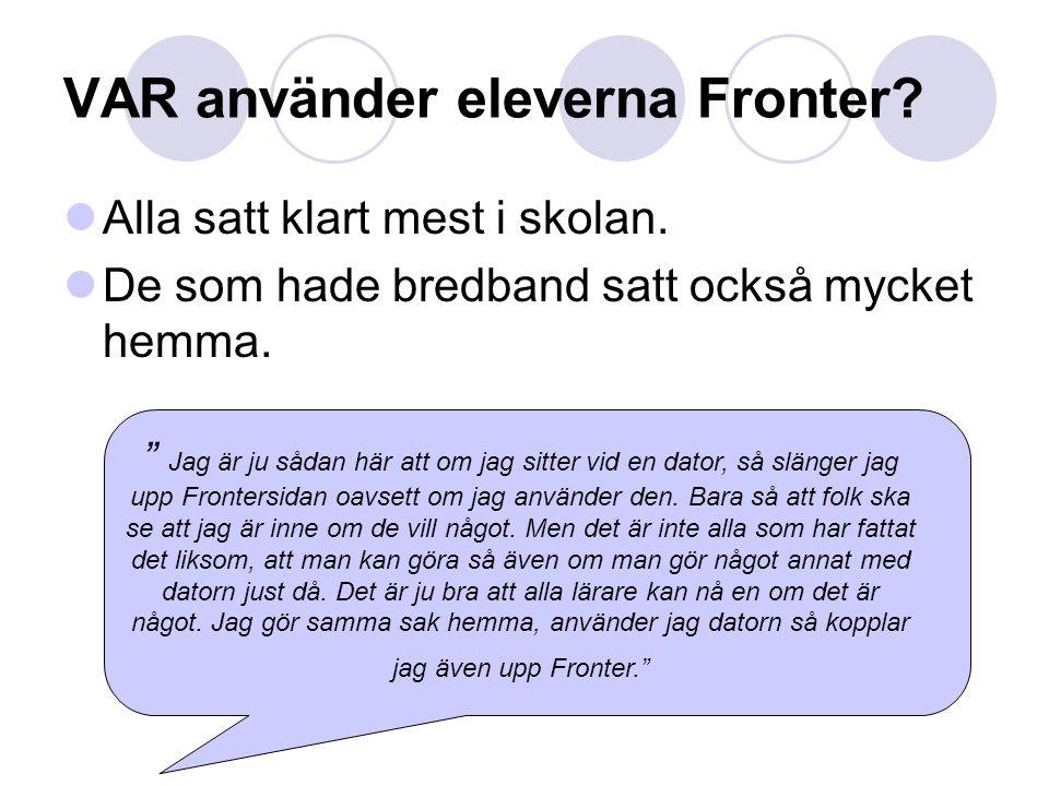 Hur upplevde man kommunikationen med LÄRARNA genom Fronter Det har funkat jättebra, Men det är viktigt att läraren bryr sig och använder datorn mycket själv.