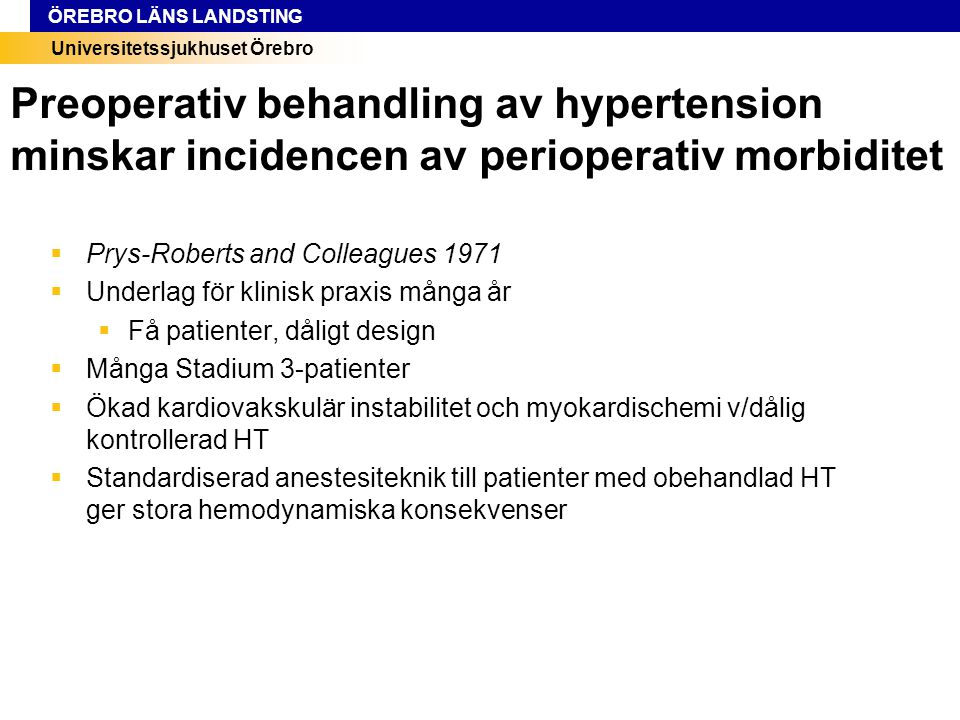 Universitetssjukhuset Örebro ÖREBRO LÄNS LANDSTING Preoperativ behandling av hypertension minskar incidencen av perioperativ morbiditet  Prys-Roberts