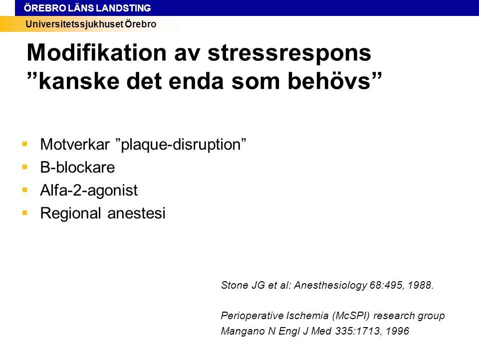 """Universitetssjukhuset Örebro ÖREBRO LÄNS LANDSTING Modifikation av stressrespons """"kanske det enda som behövs""""  Motverkar """"plaque-disruption""""  B-bloc"""