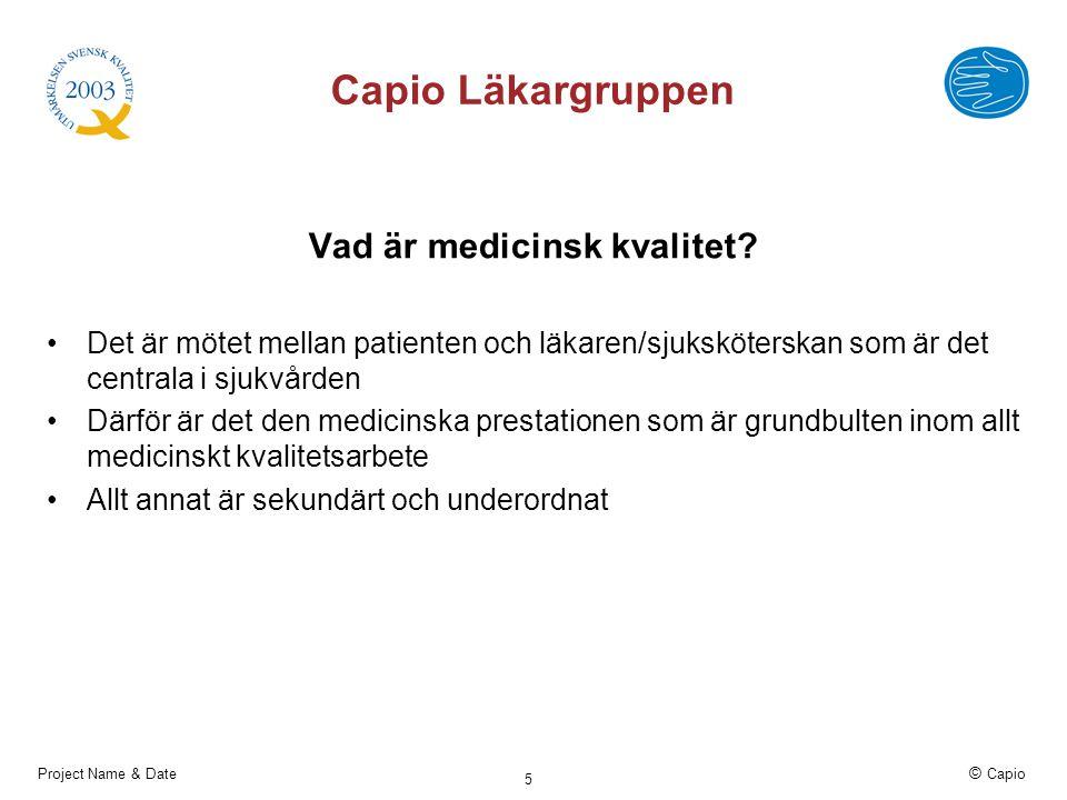 Project Name & Date © Capio 5 Capio Läkargruppen Vad är medicinsk kvalitet? Det är mötet mellan patienten och läkaren/sjuksköterskan som är det centra