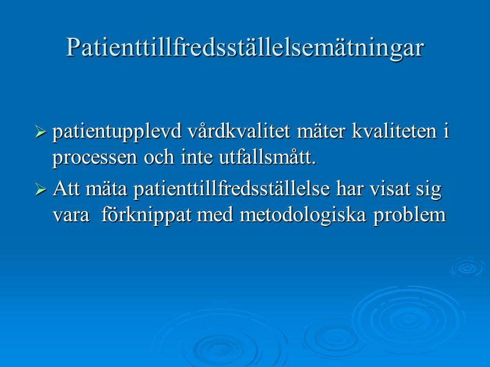 Patienttillfredsställelsemätningar  patientupplevd vårdkvalitet mäter kvaliteten i processen och inte utfallsmått.  Att mäta patienttillfredsställel