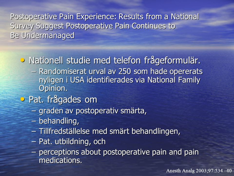 Postoperative Pain Experience: Results from a National Survey Suggest Postoperative Pain Continues to Be Undermanaged Nationell studie med telefon frå