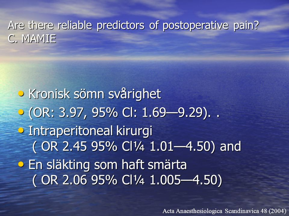 Are there reliable predictors of postoperative pain? C. MAMIE Kronisk sömn svårighet Kronisk sömn svårighet (OR: 3.97, 95% Cl: 1.69—9.29).. (OR: 3.97,