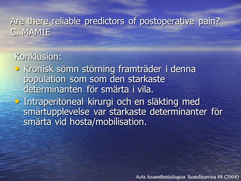 Are there reliable predictors of postoperative pain? C. MAMIE Konklusion: Kronisk sömn störning framträder i denna population som som den starkaste de