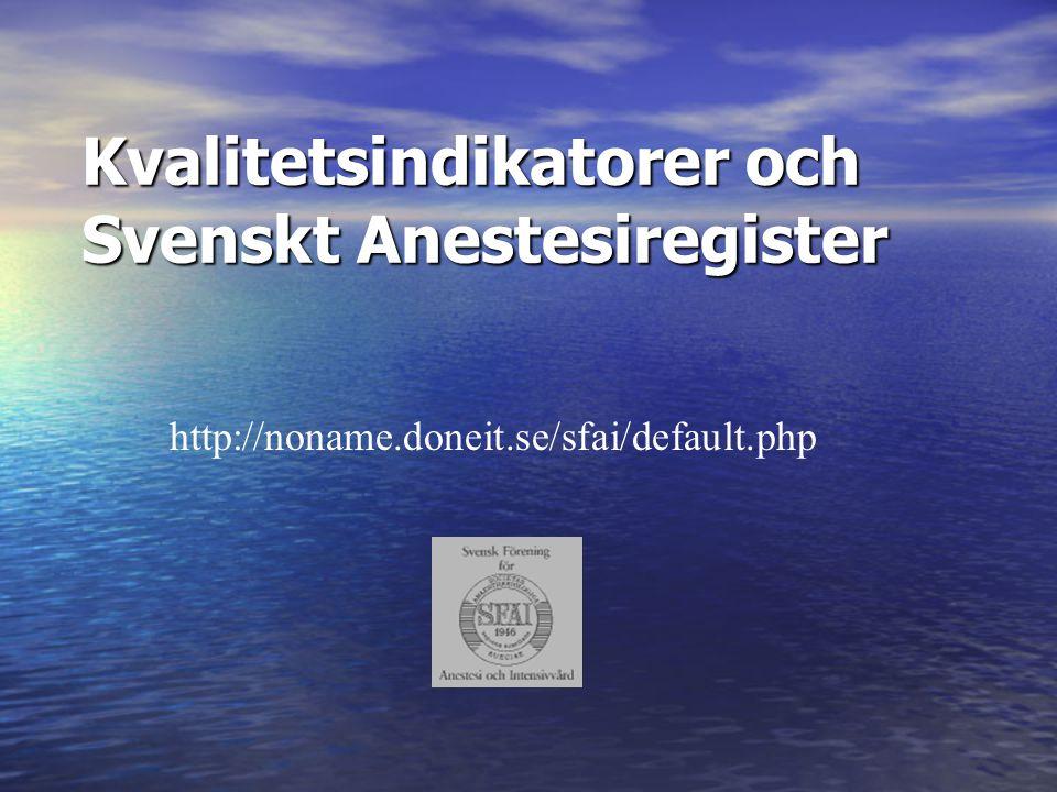 Kvalitetsindikatorer och Svenskt Anestesiregister http://noname.doneit.se/sfai/default.php