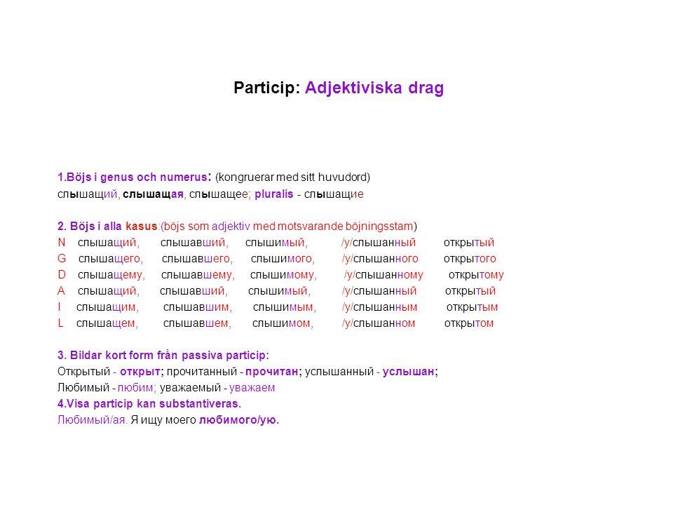 Particip: Adjektiviska drag 1.Böjs i genus och numerus : (kongruerar med sitt huvudord) слышащий, слышащая, слышащее; pluralis - слышащие 2. Böjs i al