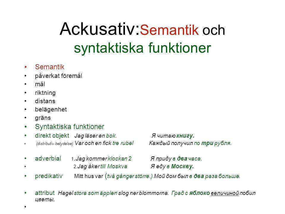 Ackusativ: Semantik och syntaktiska funktioner Semantik påverkat föremål mål riktning distans belägenhet gräns Syntaktiska funktioner direkt objekt Ja