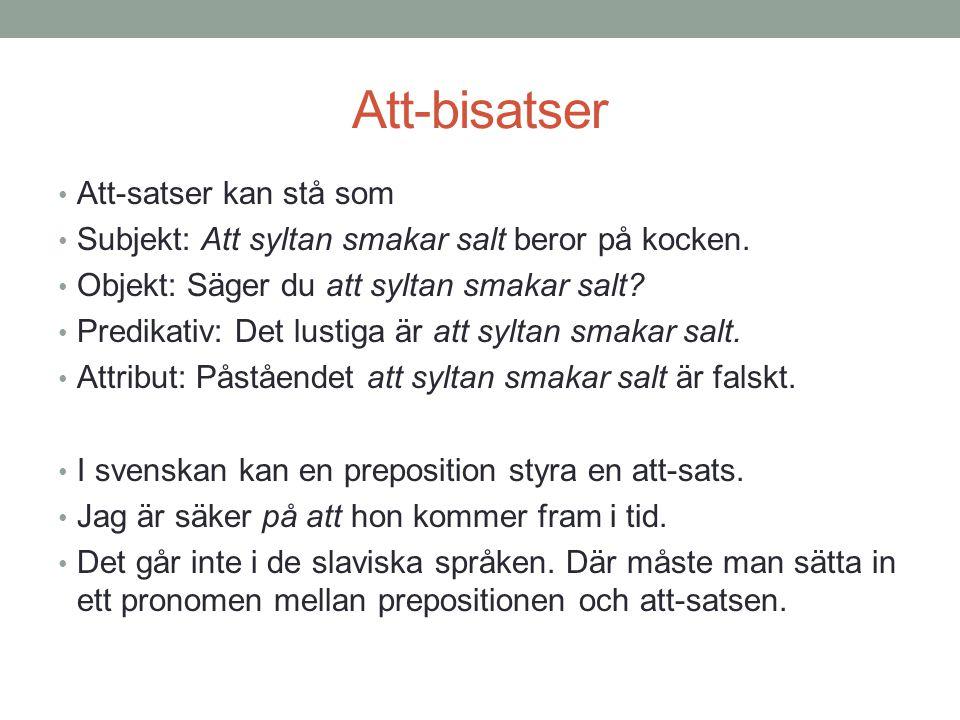 Att-bisatser Att-satser kan stå som Subjekt: Att syltan smakar salt beror på kocken. Objekt: Säger du att syltan smakar salt? Predikativ: Det lustiga