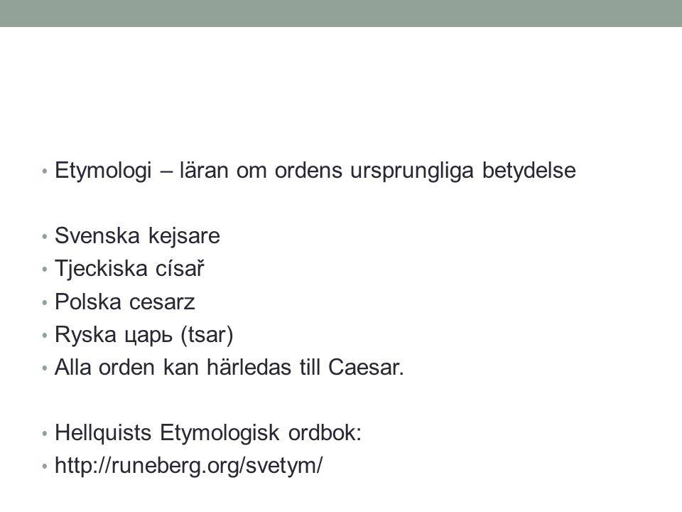 Etymologi – läran om ordens ursprungliga betydelse Svenska kejsare Tjeckiska císař Polska cesarz Ryska царь (tsar) Alla orden kan härledas till Caesar